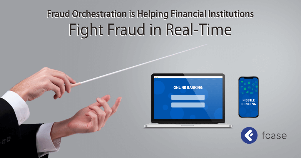 Fraud Orchestration is Helping Financial Institutions Fight Fraud in Real-Time